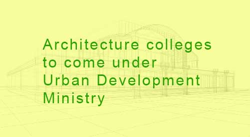 Architecture Institutions to come under Union Urban Development Ministry
