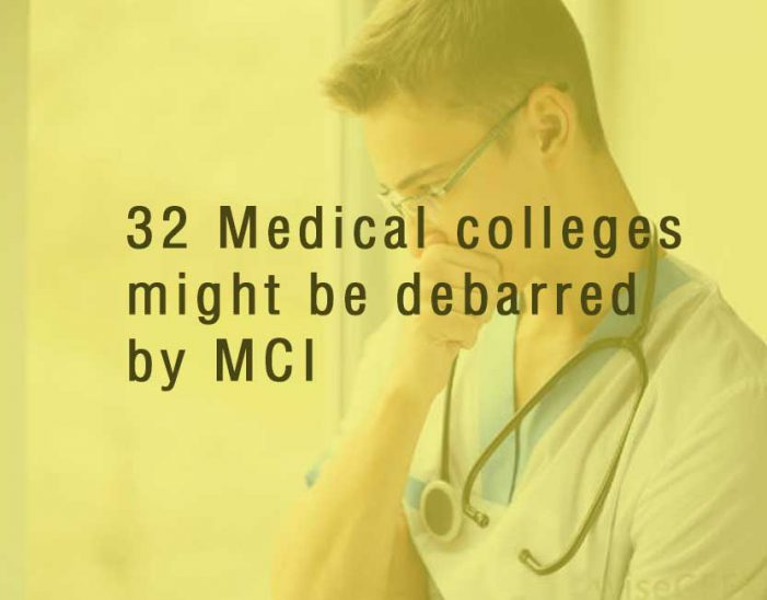 32 Medical colleges might get debarred by MCI